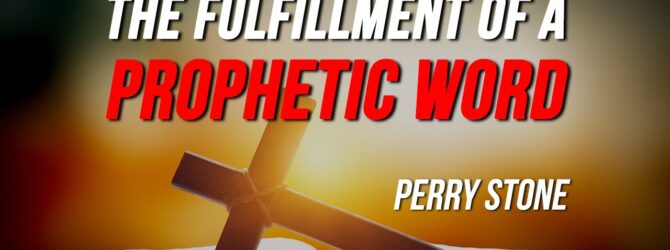 The Fulfillment of a Prophetic Word | Perry Stone