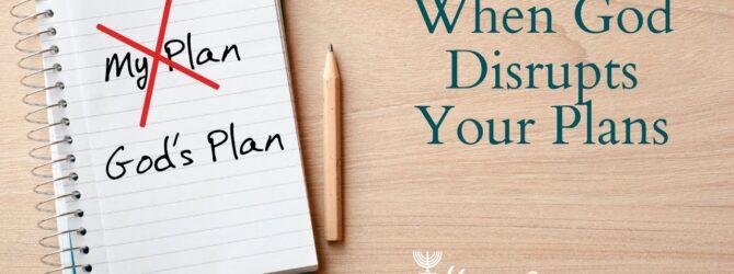 When God Disrupts Your Plans | Episode #1048