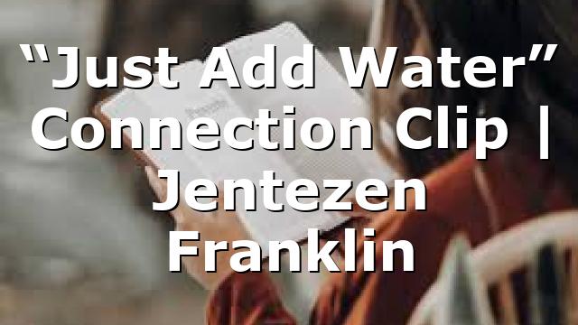 """Just Add Water"" Connection Clip | Jentezen Franklin"