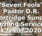 """Seven Fools"" Pastor D.R. Shortridge Sunday Morning Service – 12/13/2020"