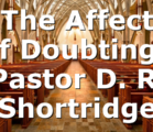 """""""The Affects of Doubting"""" Pastor D. R. Shortridge"""