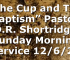"""""""The Cup and The Baptism"""" Pastor D.R. Shortridge Sunday Morning Service 12/6/20"""