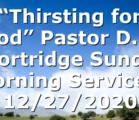 """Thirsting for God"" Pastor D.R. Shortridge Sunday Morning Service – 12/27/2020"