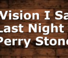 A Vision I Saw Last Night | Perry Stone