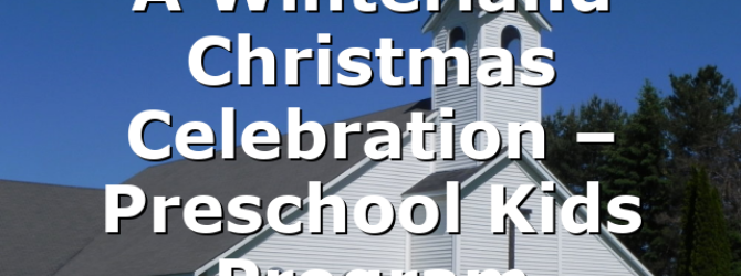 A Winterland Christmas Celebration – Preschool Kids Program