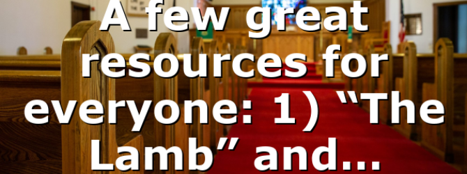 """A few great resources for everyone: 1) """"The Lamb"""" and…"""