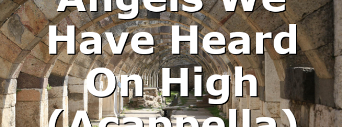 Angels We Have Heard On High (Acappella)