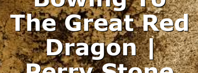 Bowing To The Great Red Dragon | Perry Stone