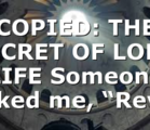 """COPIED: THE SECRET OF LONG LIFE Someone asked me, """"Rev…"""