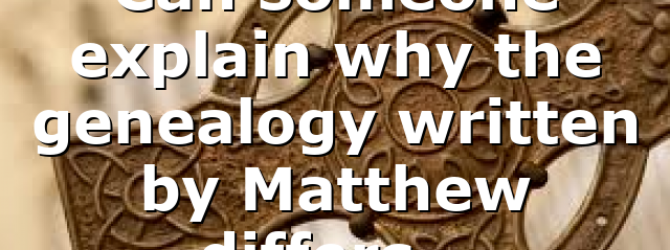 Can someone explain why the genealogy written by Matthew differs…