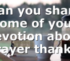 Can you share some of your devotion about prayer thank…