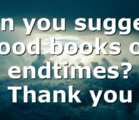 Can you suggest good books on endtimes? Thank you