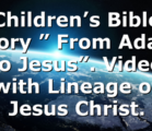 "Children's Bible Story "" From Adam to Jesus"". Video with Lineage of Jesus Christ."