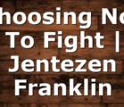 Choosing Not To Fight | Jentezen Franklin