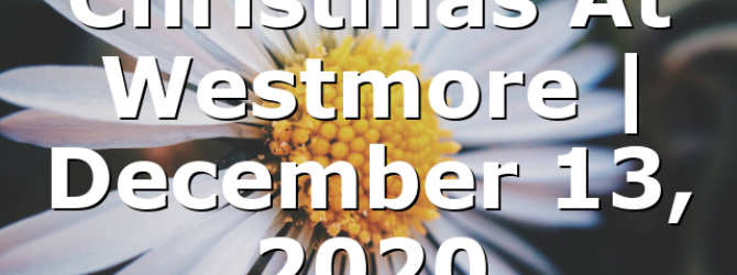 Christmas At Westmore   December 13, 2020