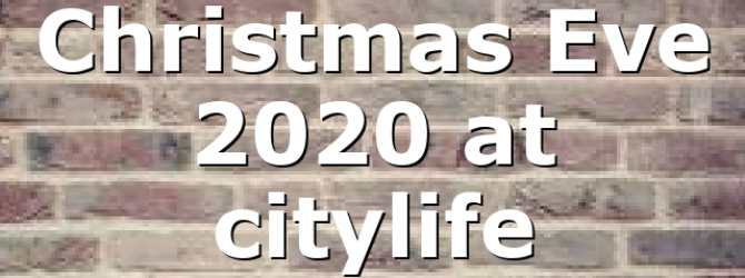 Christmas Eve 2020 at citylife