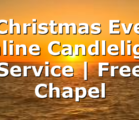 Christmas Eve Online Candlelight Service | Free Chapel