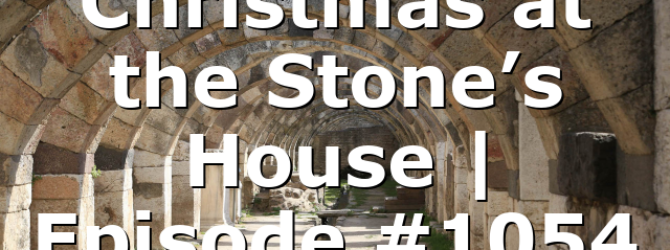 Christmas at the Stone's House | Episode #1054