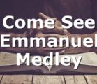 Come See Emmanuel Medley