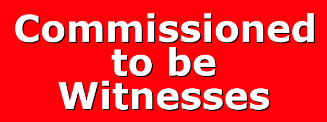 Commissioned to be Witnesses