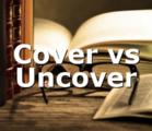 Cover vs Uncover
