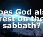 Does God also rest on the sabbath?