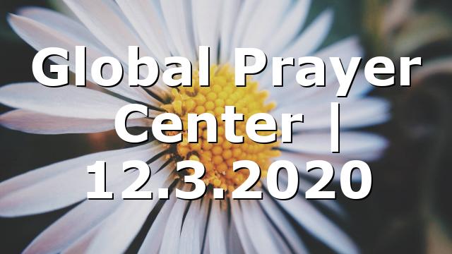 Global Prayer Center | 12.3.2020