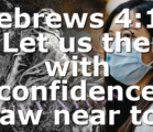 """Hebrews 4:16 """"Let us then with confidence draw near to…"""