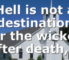 Hell is not a destination for the wicked after death,…