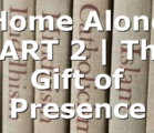 Home Alone PART 2 | The Gift of Presence