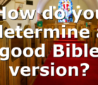 How do you determine a good Bible version?
