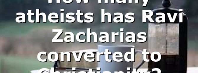 How many atheists has Ravi Zacharias converted to Christianity?