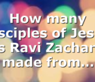 How many disciples of Jesus has Ravi Zacharias made from…