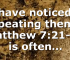 I have noticed a repeating theme. Matthew 7:21-23 is often…