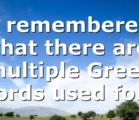 I remembered that there are multiple Greek words used for…
