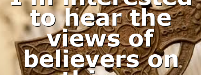 I'm interested to hear the views of believers on this….