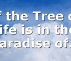 If the Tree of life is in the paradise of…