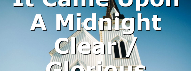 It Came Upon A Midnight Clear / Glorious