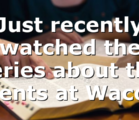 Just recently watched the series about the events at Waco…