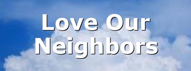 Love Our Neighbors