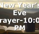 New Year's Eve Prayer-10:00 PM
