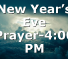 New Year's Eve Prayer-4:00 PM