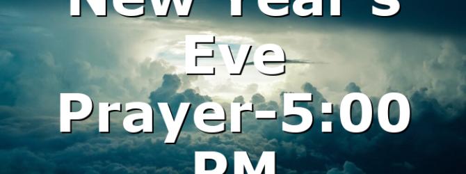 New Year's Eve Prayer-5:00 PM
