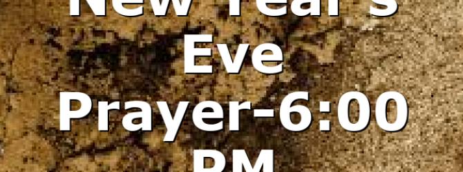 New Year's Eve Prayer-6:00 PM