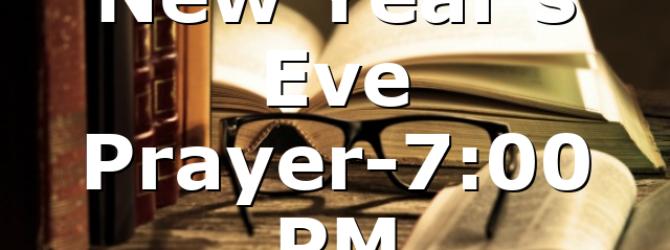 New Year's Eve Prayer-7:00 PM