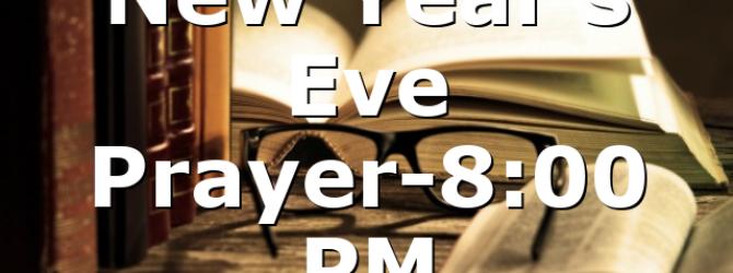 New Year's Eve Prayer-8:00 PM