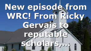 New episode from WRC! From Ricky Gervais to reputable scholars,…