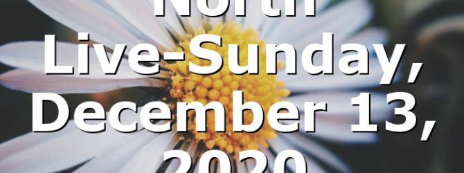 North Live-Sunday, December 13, 2020