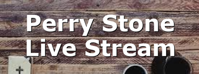 Perry Stone Live Stream