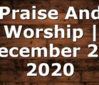 Praise And Worship | December 20, 2020